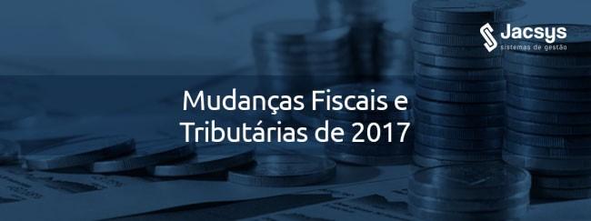 Mudanças fiscais e tributárias de 2017
